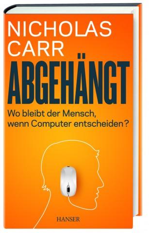 Nicholas Carr. Abgehängt. 318 Seiten. Hardcover. 19,90 Euro. ISBN 978-3-446-44032-6. Carl Hanser Verlag München.