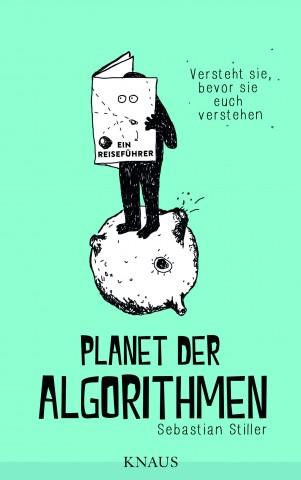 Planet der Algorithmen - Versteht sie, bevor sie euch verstehen. Sebastian Stiller. Knaus Verlag, 2015. 14,99 Euro. (Bild: Knaus Verlag)