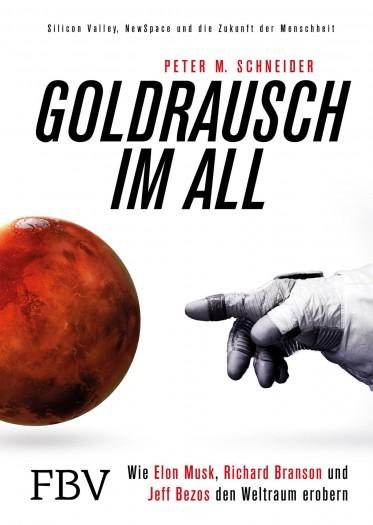 Goldrausch im All. Wie Elon Musk, Richard Branson und Jeff Bezos den Weltraum erobern. Finanzbuchverlag, 2018. 19,99 Euro. (Bild: Finanzbuchverlag)